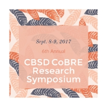 Sept 8-9, 2017, 6th Annual, CBSD CoBRE Research Symposium