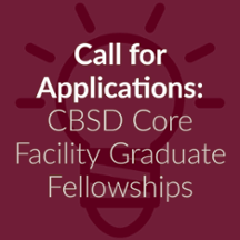 Call for Applications: CBSD Core Facility Graduate Fellowships