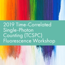 2019 Time-Correlated Single-Photon Counting (TCSPC) Fluorescence Workshop