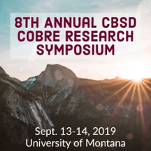 8th Annual CBSD CoBRE Research Symposium - Sept. 13-14, 2019 at the University of Montana