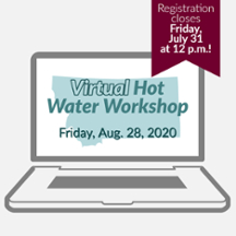 Virtual Hot Water Workshop - Friday, Aug. 28, 2020. Registration closes Friday, July 31 at 12 p.m.